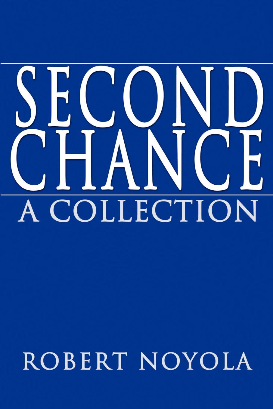 Robert Noyola Second Chance. A Collection no second chance