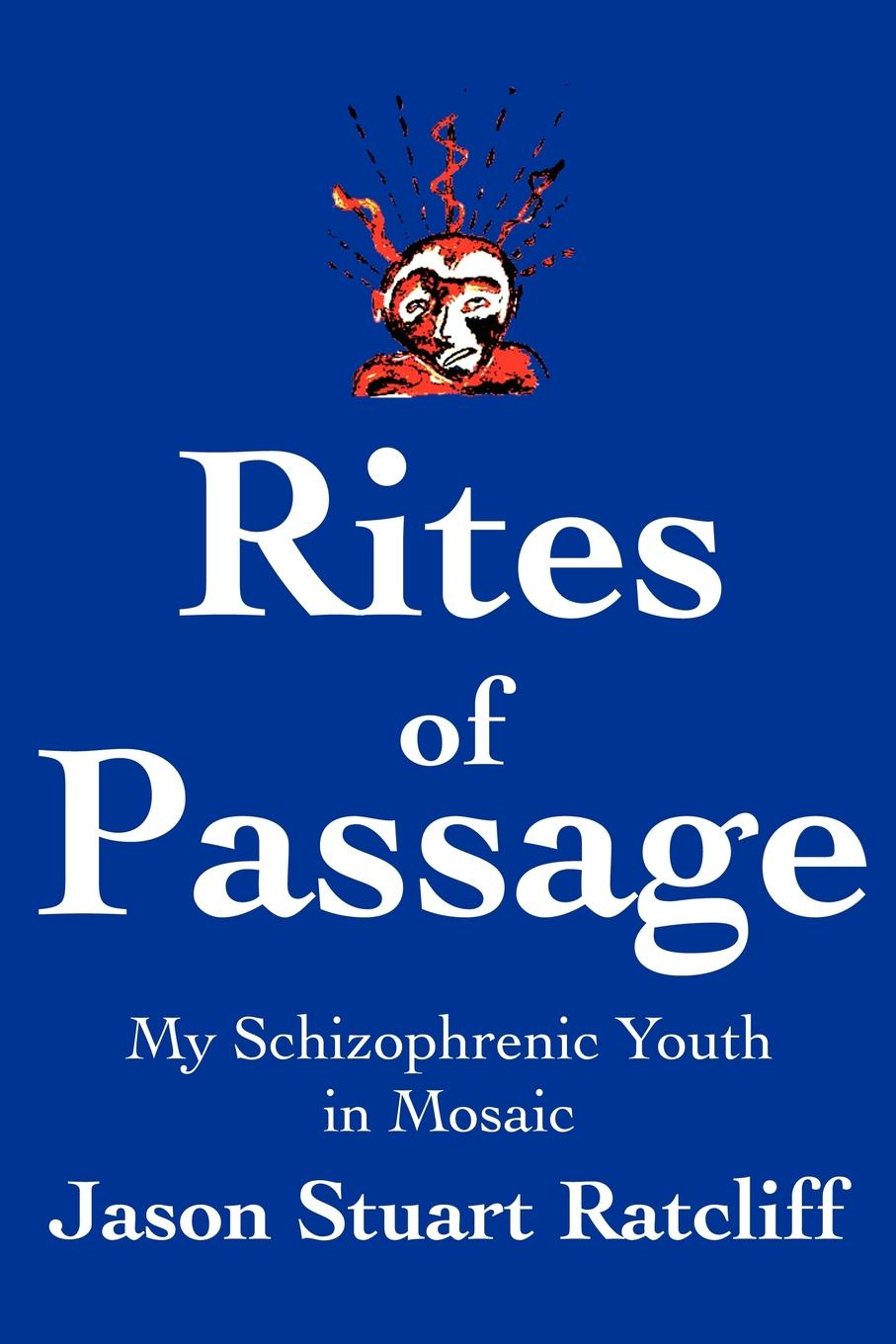 Jason Stuart Ratcliff Rites of Passage. My Schizophrenic Youth in Mosaic