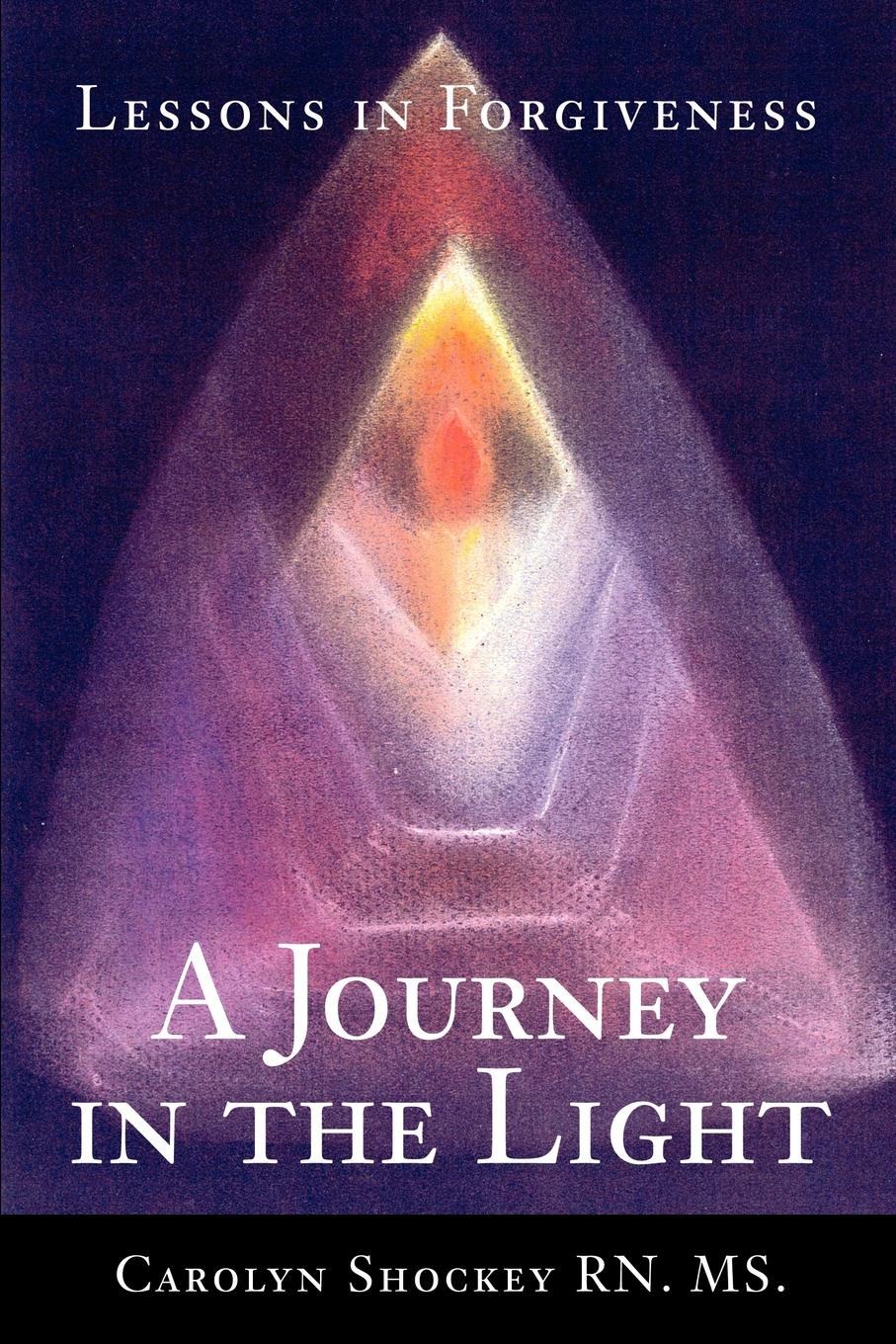 Carolyn Shockey A Journey in the Light. Lessons Forgiveness