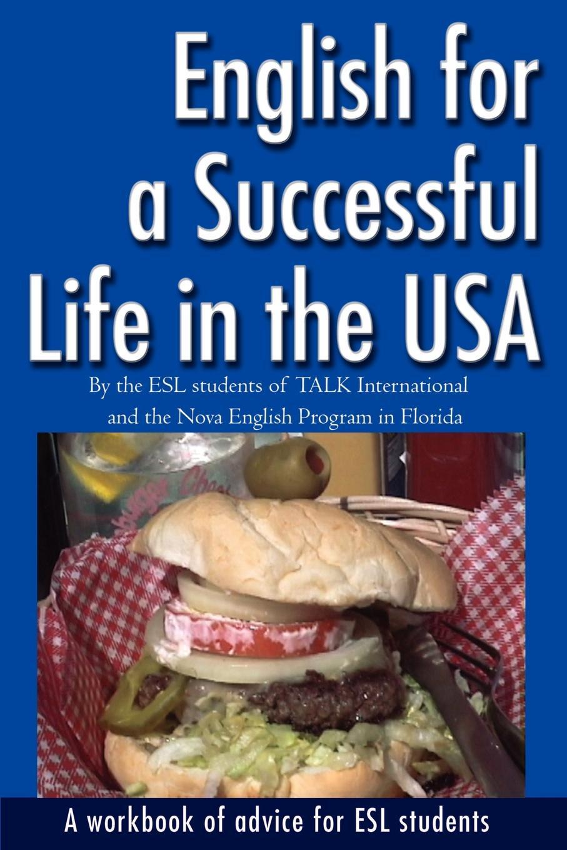 цена ESL Students of TALK International, Nova English Program English for a Successful Life in the USA. A Workbook of Advice for ESL Students онлайн в 2017 году