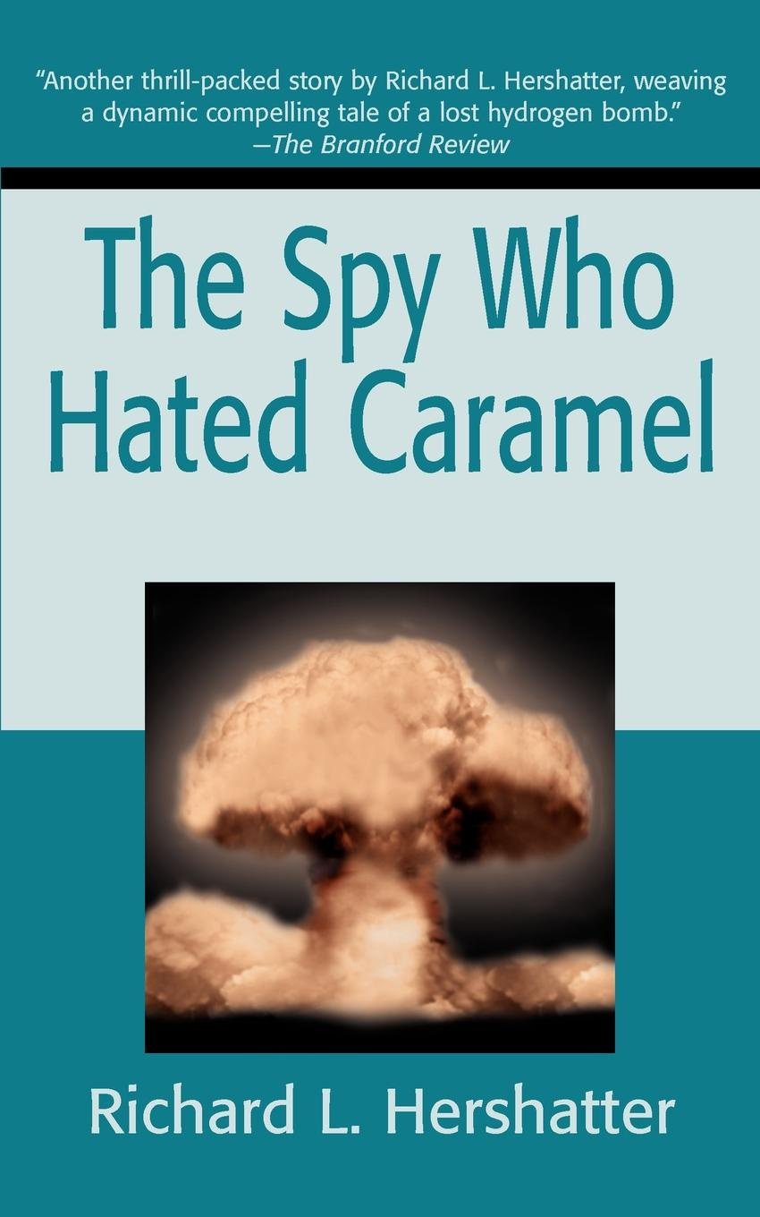 Richard L. Hershatter The Spy Who Hated Caramel caramel baby