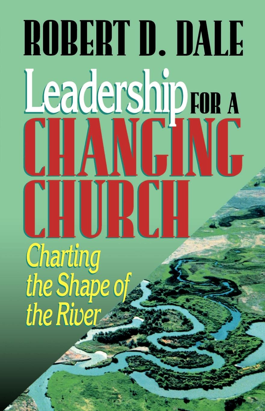 Robert D. Dale Leadership for a Changing Church