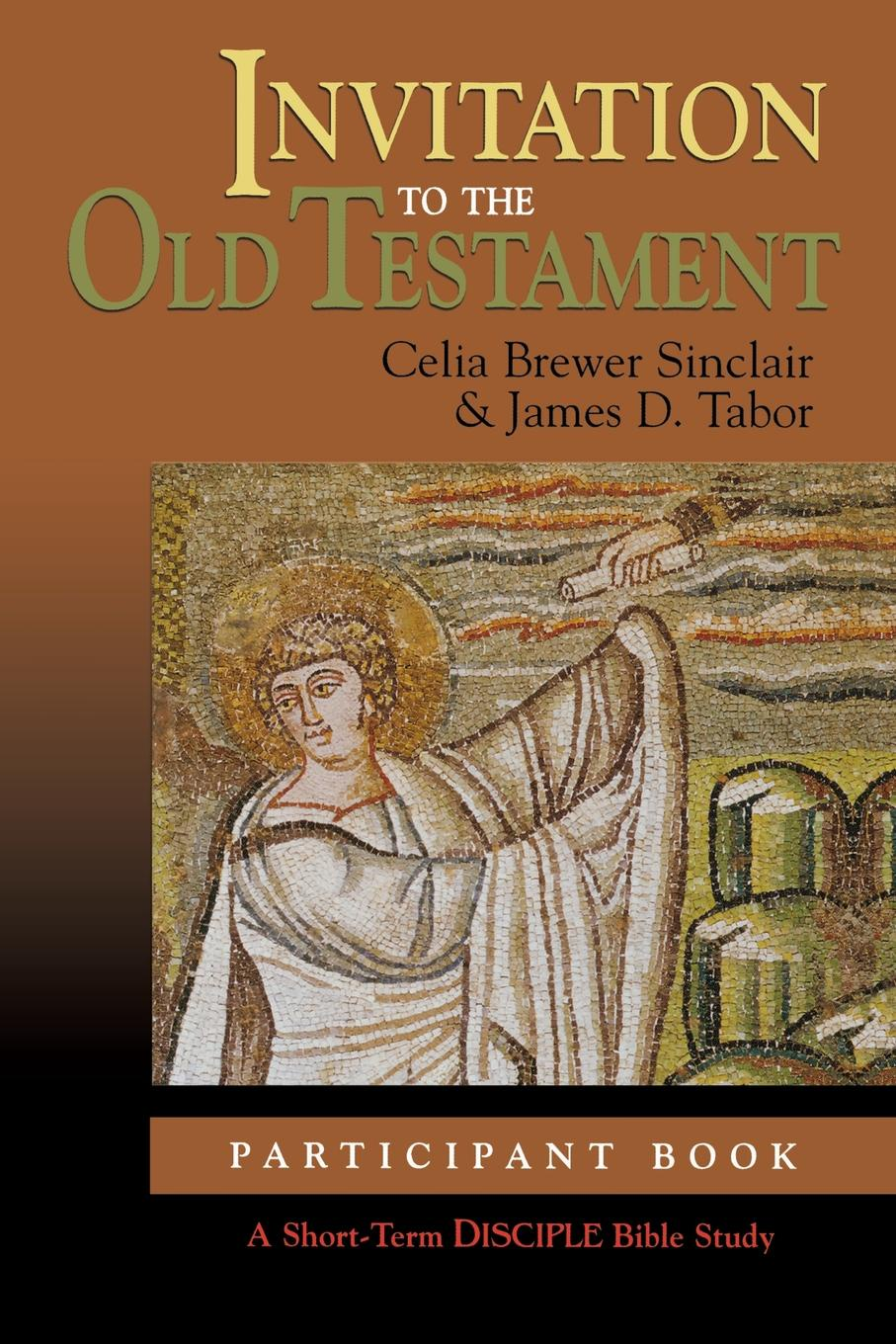 Celia Brewer Sinclair, James D. Tabor DISCIPLE SHORT TERM BIBLE STUDY - OLD TESTAMENT (PARTICIPANT) d w thomas documents from old testament times