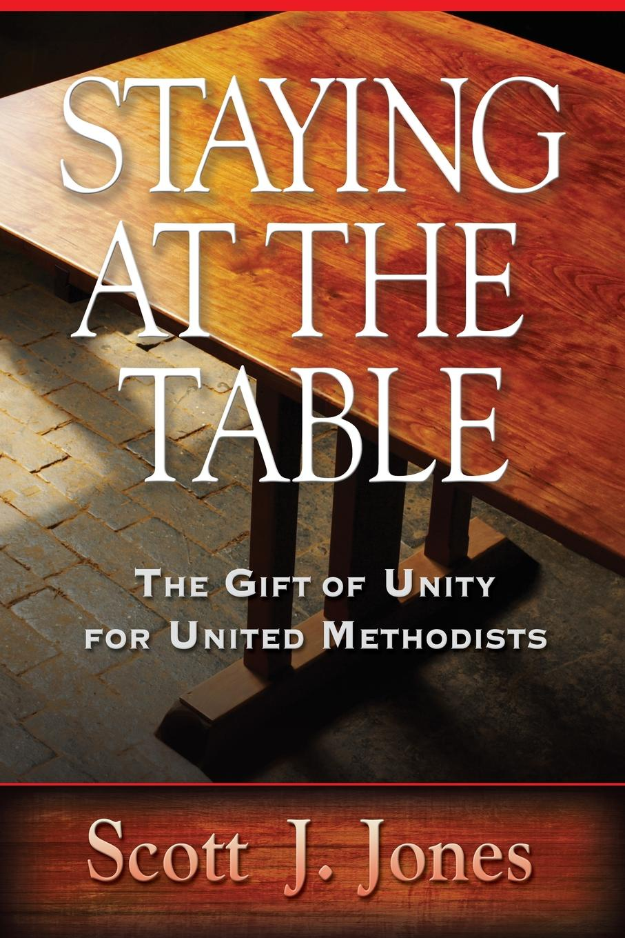 Scott J. Jones Staying at the Table. The Gift of Unity for United Methodists j t jones strangers at the manger
