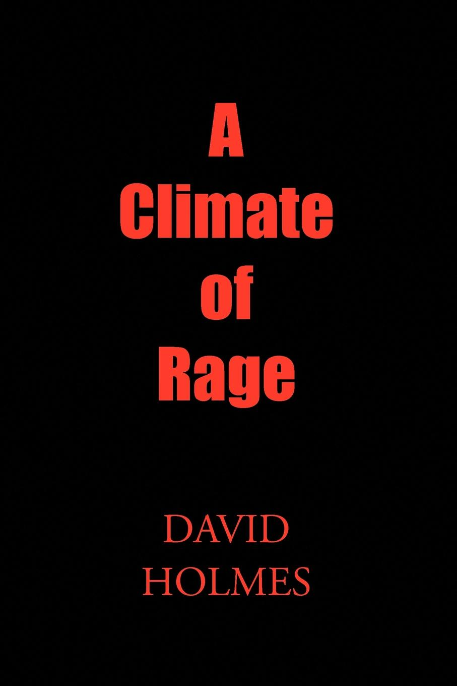 David Holmes A Climate of Rage climate changed