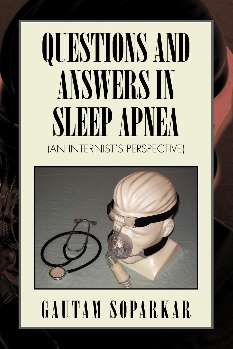 Gautam Soparkar Questions and Answers in Sleep Apnea (an Internist's Perspective) prinnie mccourt questions no answers