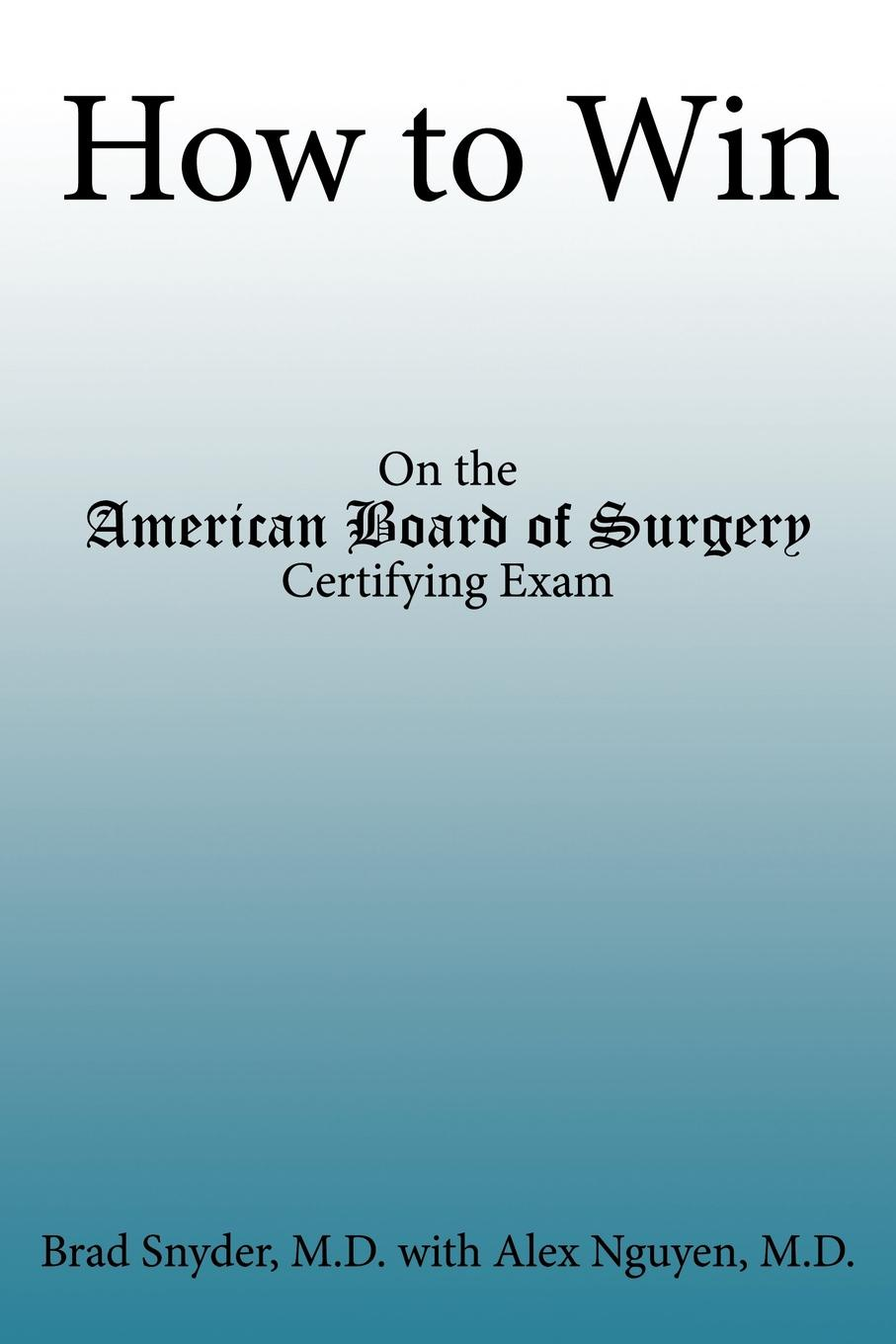 Brad Snyder How to Win. On the American Board of Surgery Certifying Exam стоимость