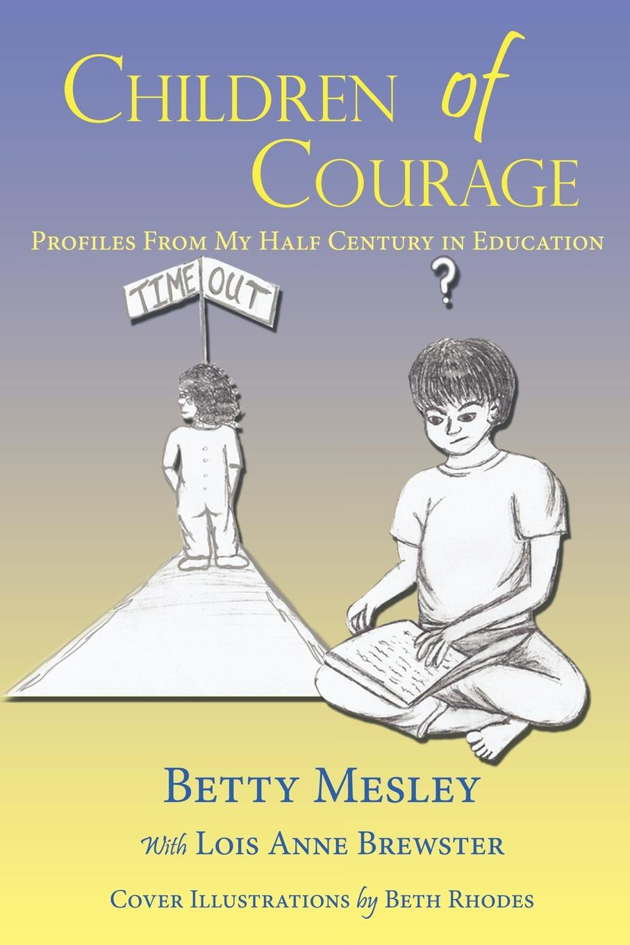 Betty Mesley Children of Courage. Profiles From My Half Century in Education