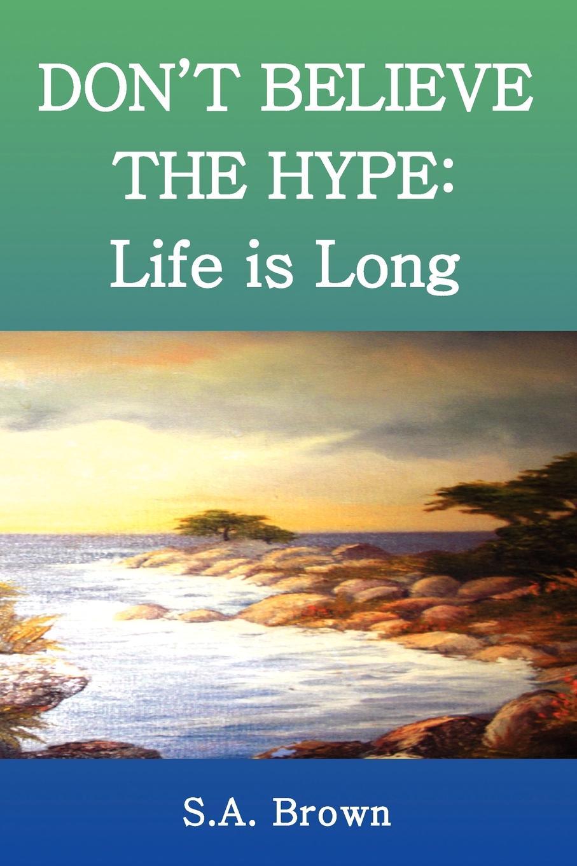 купить S. a. Brown Don't Believe the Hype. Life Is Long по цене 1514 рублей