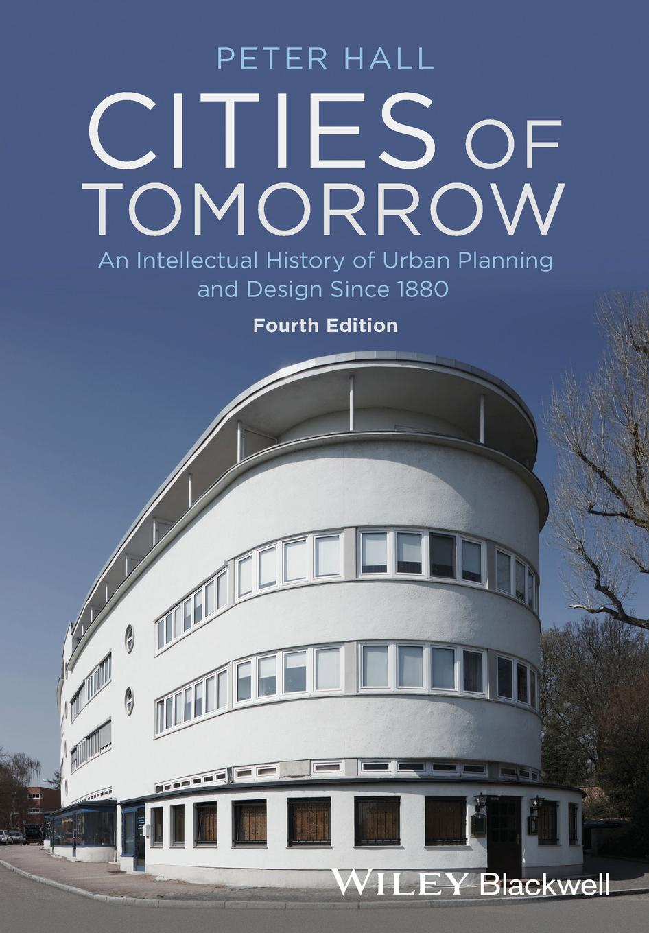 Peter Hall Cities of Tomorrow - An Intellectual History of Urban Planning and Design Since 1880 4e цена и фото