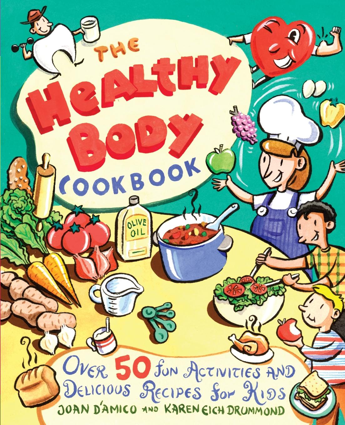 Joan D'Amico, John D'Amico, Karen Eich Drummond The Healthy Body Cookbook. Over 50 Fun Activities and Delicious Recipes for Kids cocktails fancy and delicious recipes for all tastes