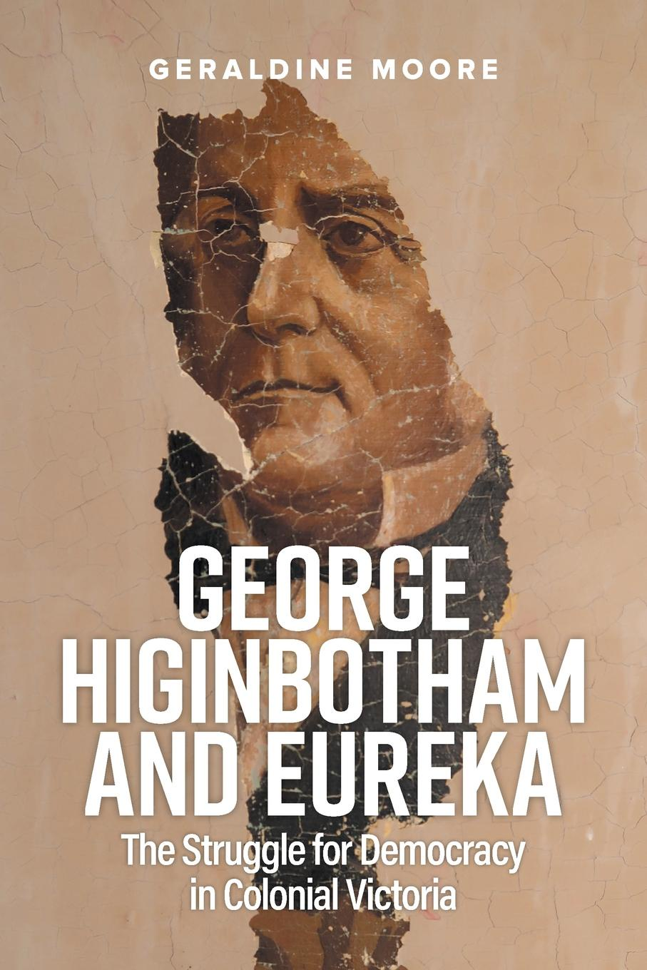 Geraldine Moore George Higinbotham and Eureka. The Struggle for Democracy in Colonial Victoria paul opondo fishing policy in colonial kenya lake victoria 1880 1978