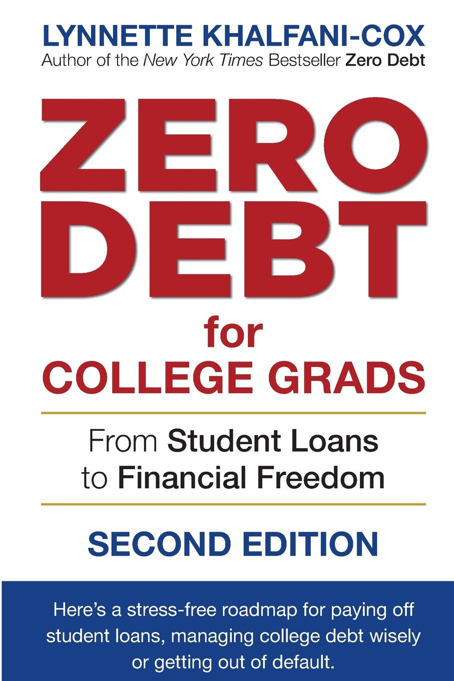 Lynnette Khalfani-Cox Zero Debt for College Grads. From Student Loans to Financial Freedom 2nd Edition