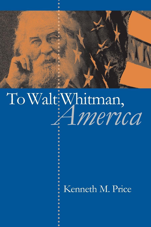 Kenneth M. Price To Walt Whitman, America уолт уитмен poèmes de walt whitman