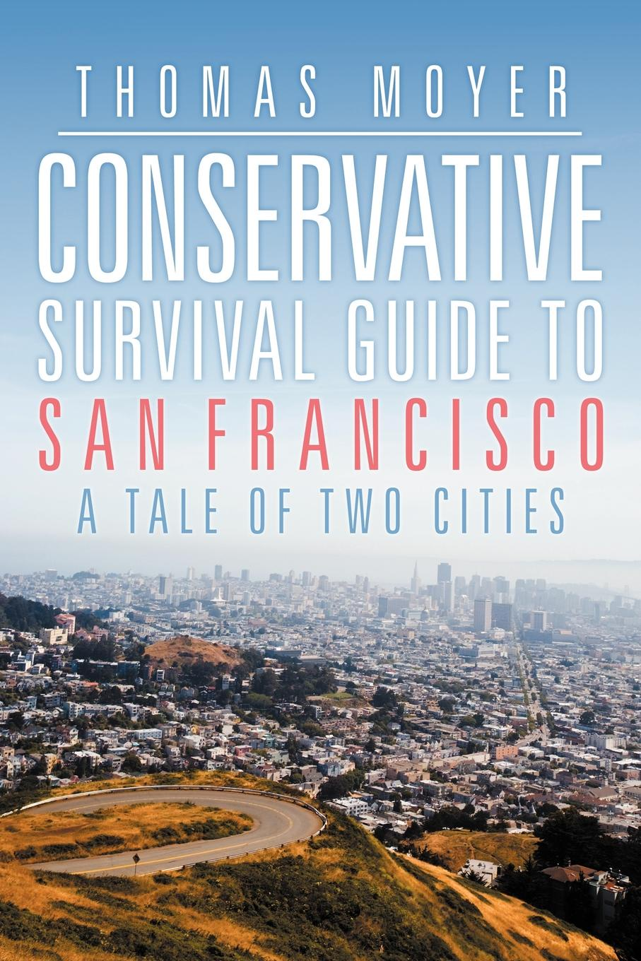 Thomas Moyer Conservative Survival Guide to San Francisco. A Tale of Two Cities купить недорого в Москве