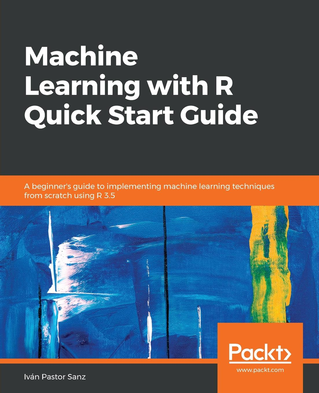 Iván Pastor Sanz Machine Learning with R Quick Start Guide start up r shock w26
