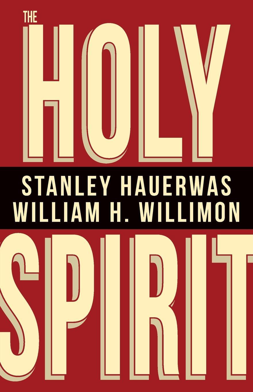 Stanley Hauerwas William H Willimon Holy Spirit