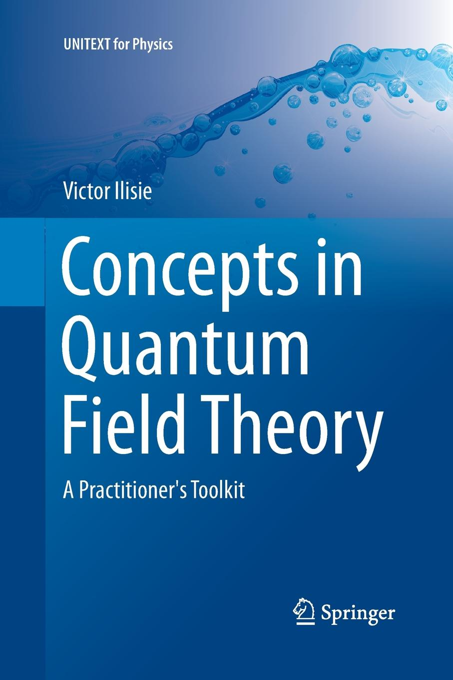 Victor Ilisie Concepts in Quantum Field Theory. A Practitioner's Toolkit цена