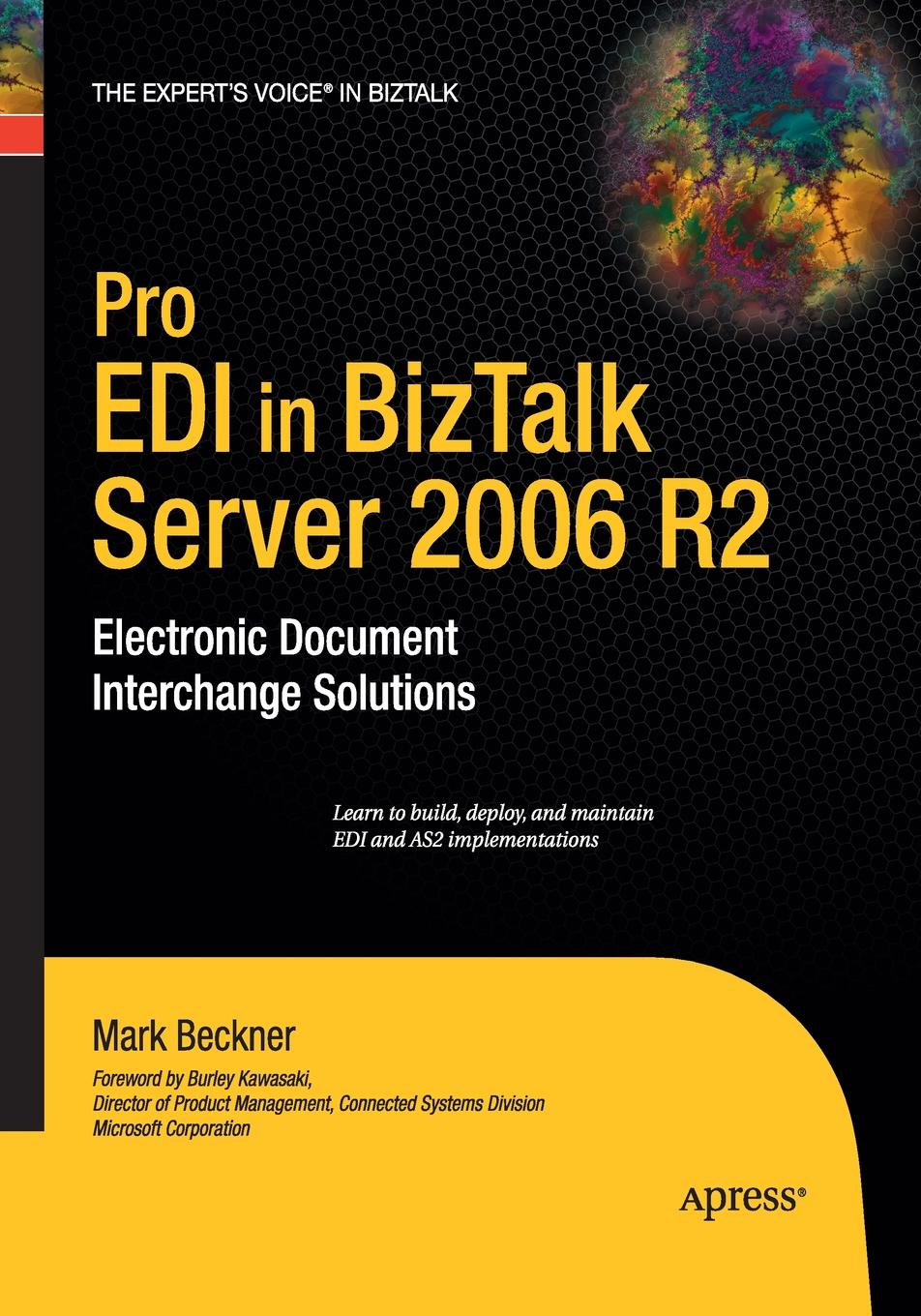 Mark Beckner Pro EDI in BizTalk Server 2006 R2. Electronic Document Interchange Solutions daniel woolston foundations of biztalk server 2006