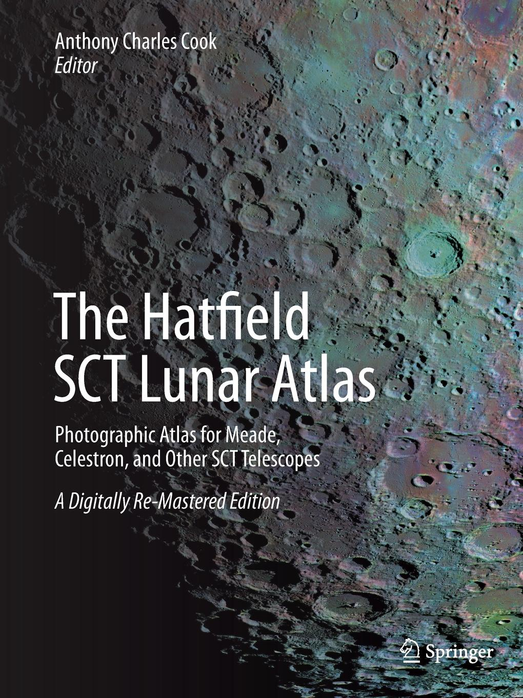 The Hatfield SCT Lunar Atlas. Photographic Atlas for Meade, Celestron, and Other Telescopes: A Digitally Re-Mastered Edition