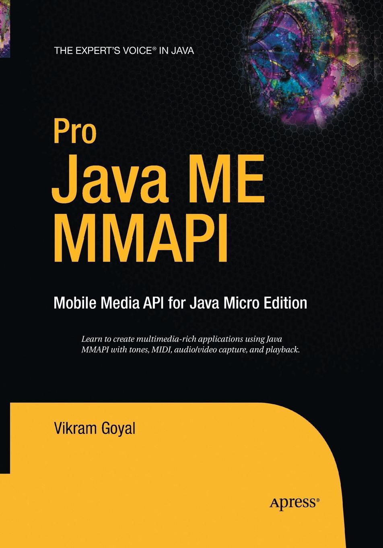 Vikram Goyal Pro Java ME MMAPI. Mobile Media API for Java Micro Edition ajay vohra deepak vohra pro xml development with java technology