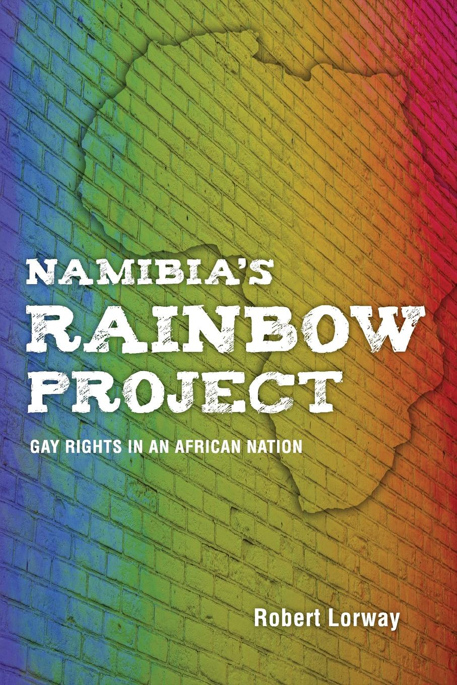 Robert Lorway Namibias Rainbow Project. Gay Rights in an African Nation