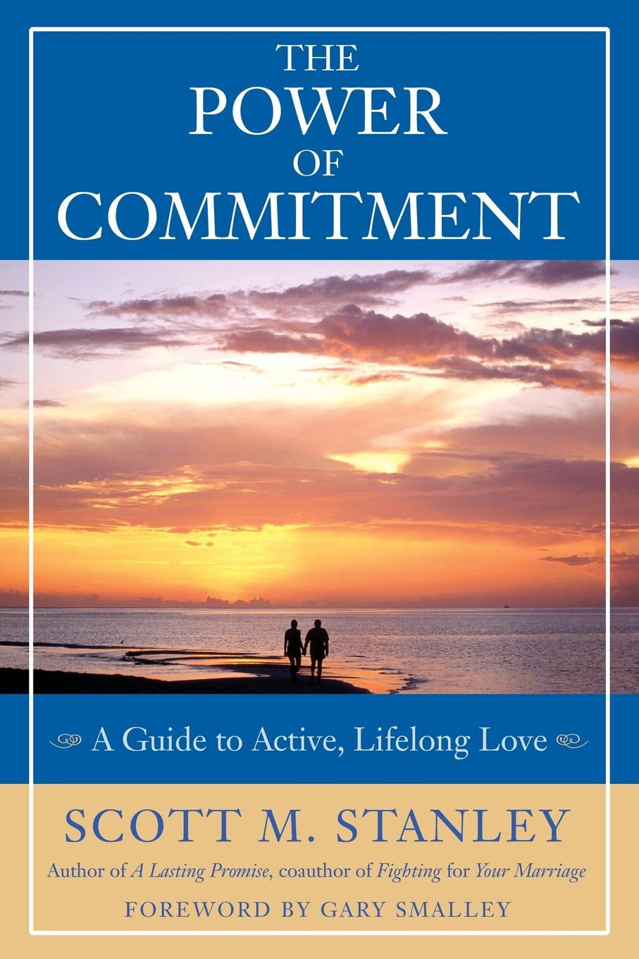 Scott M. Stanley, Gary Smalley The Power of Commitment. A Guide to Active, Lifelong Love dr dain heer gary m douglas talk to the animals