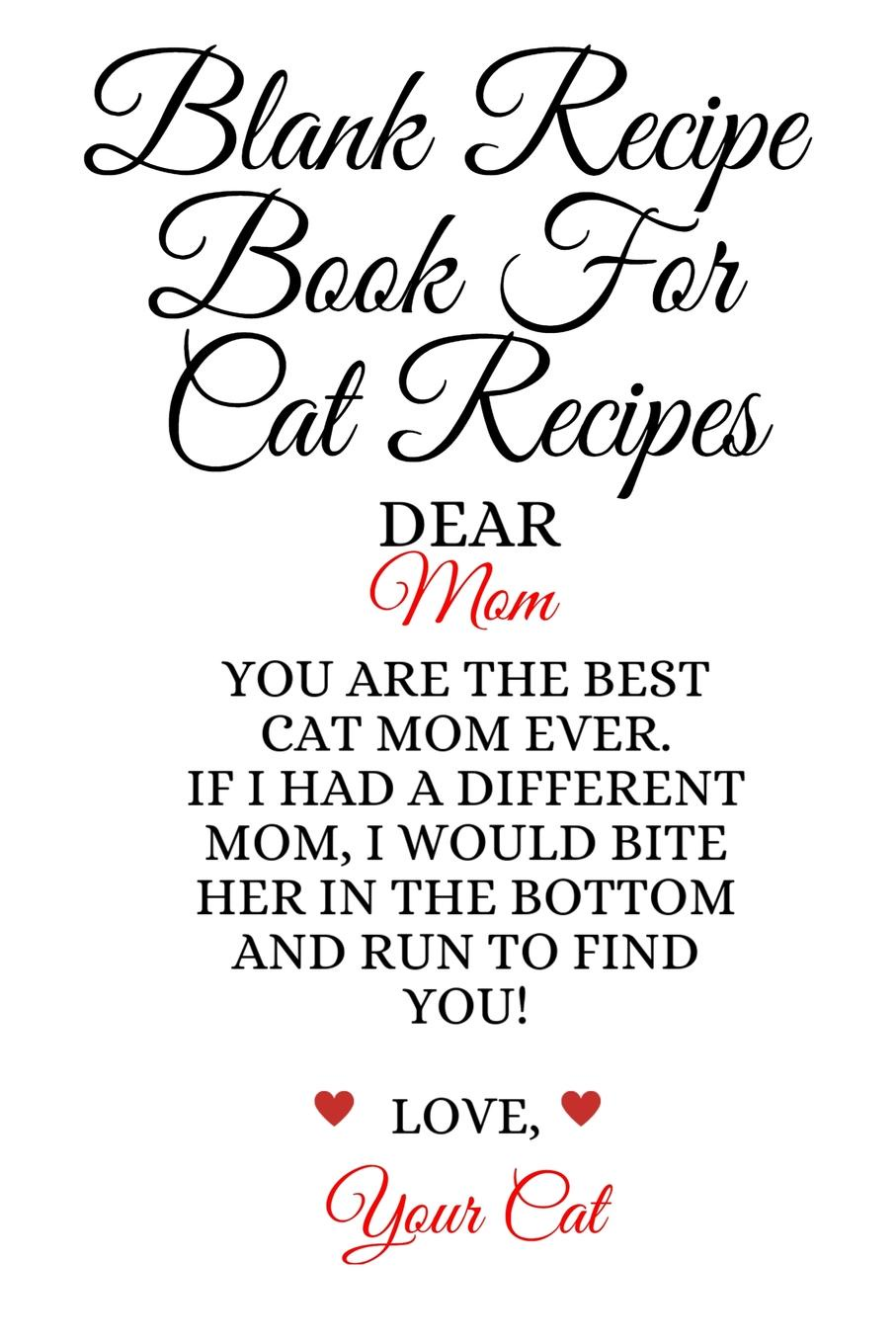 Jennifer Wellington Blank Recipe Book For Cat Recipes. Best Cat Mom Ever Cookbok Journal To Write In Favorite Cat Recipes, Notes, Quotes, Stories Of Cats - Cute Kitty Recipe Book Gift For Mother's Day From Daughter, Son, Kid, Hubby, BF, Stepson - Notepad, 6x9 Lined P... journal jungle publishing my recipe book 100 recipe pages conversion tables quotes and more make your own cookbook using this blank recipe book 8 x 10 inches pink purple and orange