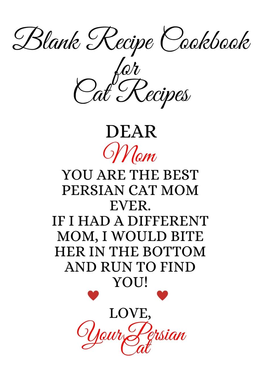 Jennifer Wellington Blank Recipe Book For Cat Recipes. Best Persian Cat Mom Ever Cookbok Journal To Write In Favorite Cat Recipes, Notes, Quotes, Stories Of Cats - Cute Kitty Recipe Book Gift For Mother's Day From Daughter, Son, Kid, Hubby, BF, Stepson - Notepad, 6x9... journal jungle publishing my recipe book 100 recipe pages conversion tables quotes and more make your own cookbook using this blank recipe book 8 x 10 inches pink purple and orange