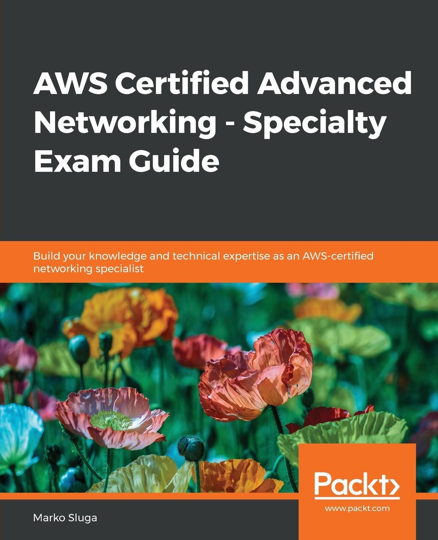 Marko Sluga AWS Certified Advanced Networking - Specialty Exam Guide