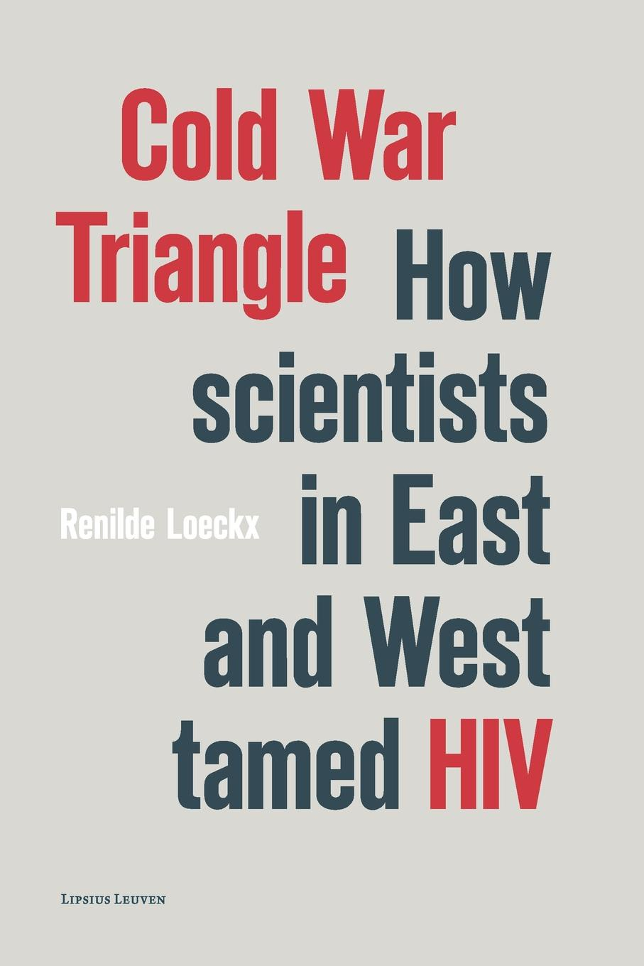 Renilde Loeckx Cold War Triangle. How Scientists in East and West tamed HIV exterminism and cold war