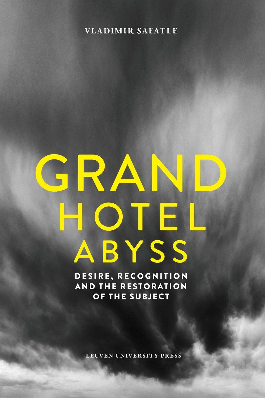 Vladimir Safatle Grand Hotel Abyss. Desire, Recognition and Restoration of the Subject grand hotel plaza 5 рим
