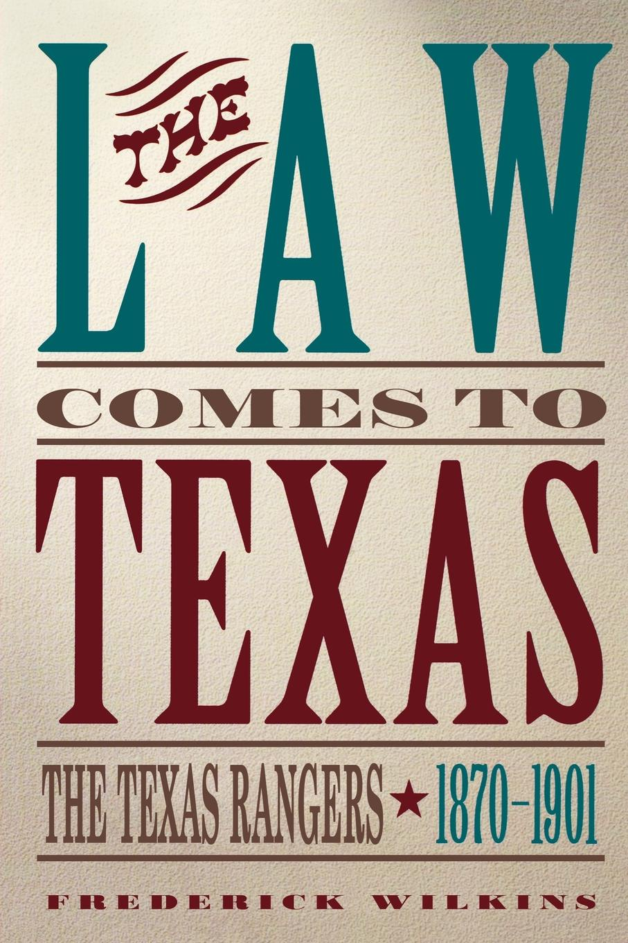 Frederick Wilkins Law Comes to Texas. The Texas Rangers, 1870-1901 texas stockholm