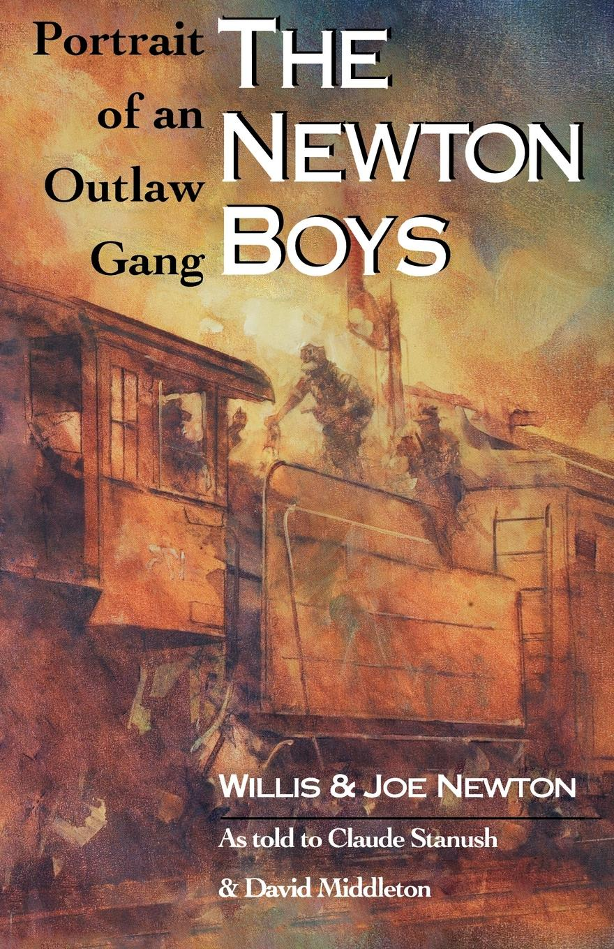 Willis Newton, Joe Newton The Boys. Portrait of an Outlaw Gang
