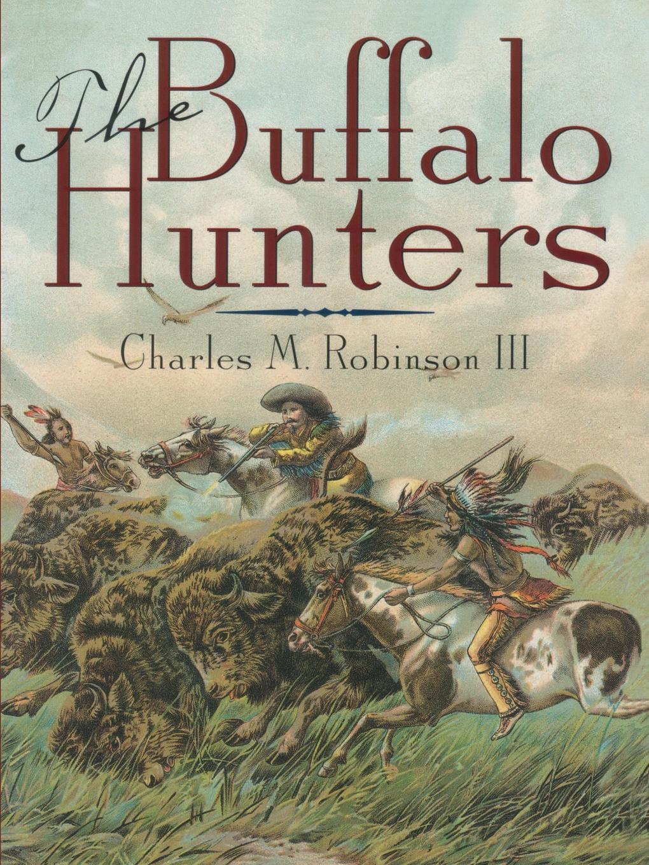 Charles M. III Robinson The Buffalo Hunters kat gordon the hunters
