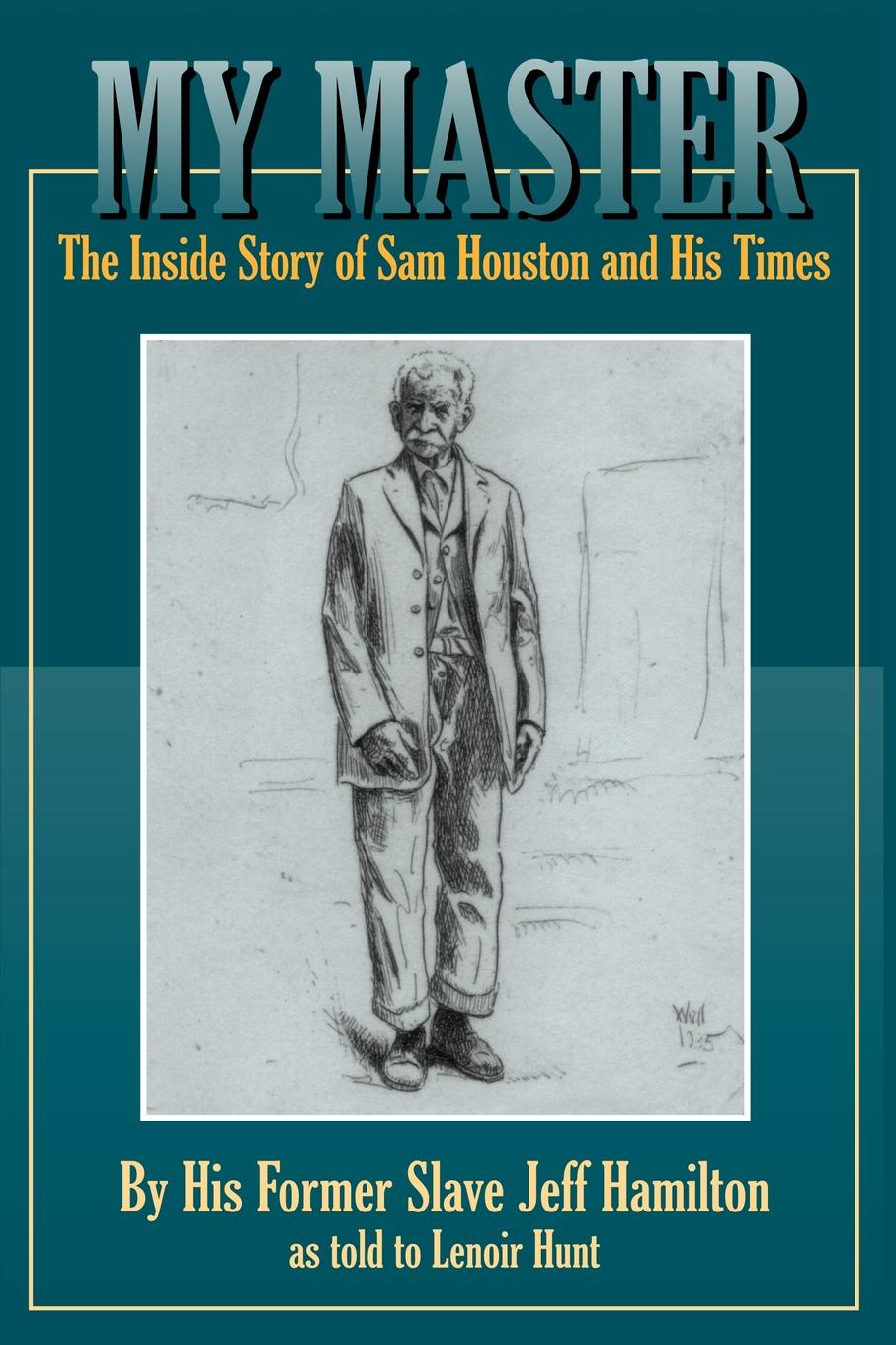 Jeff Hamilton My Master. The Inside Story of Sam Houston and His Times