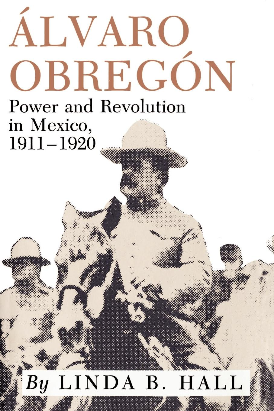 Linda B. Hall Alvaro Obregon. Power and Revolution in Mexico, 1911-1920 obregon n blue light yokohama