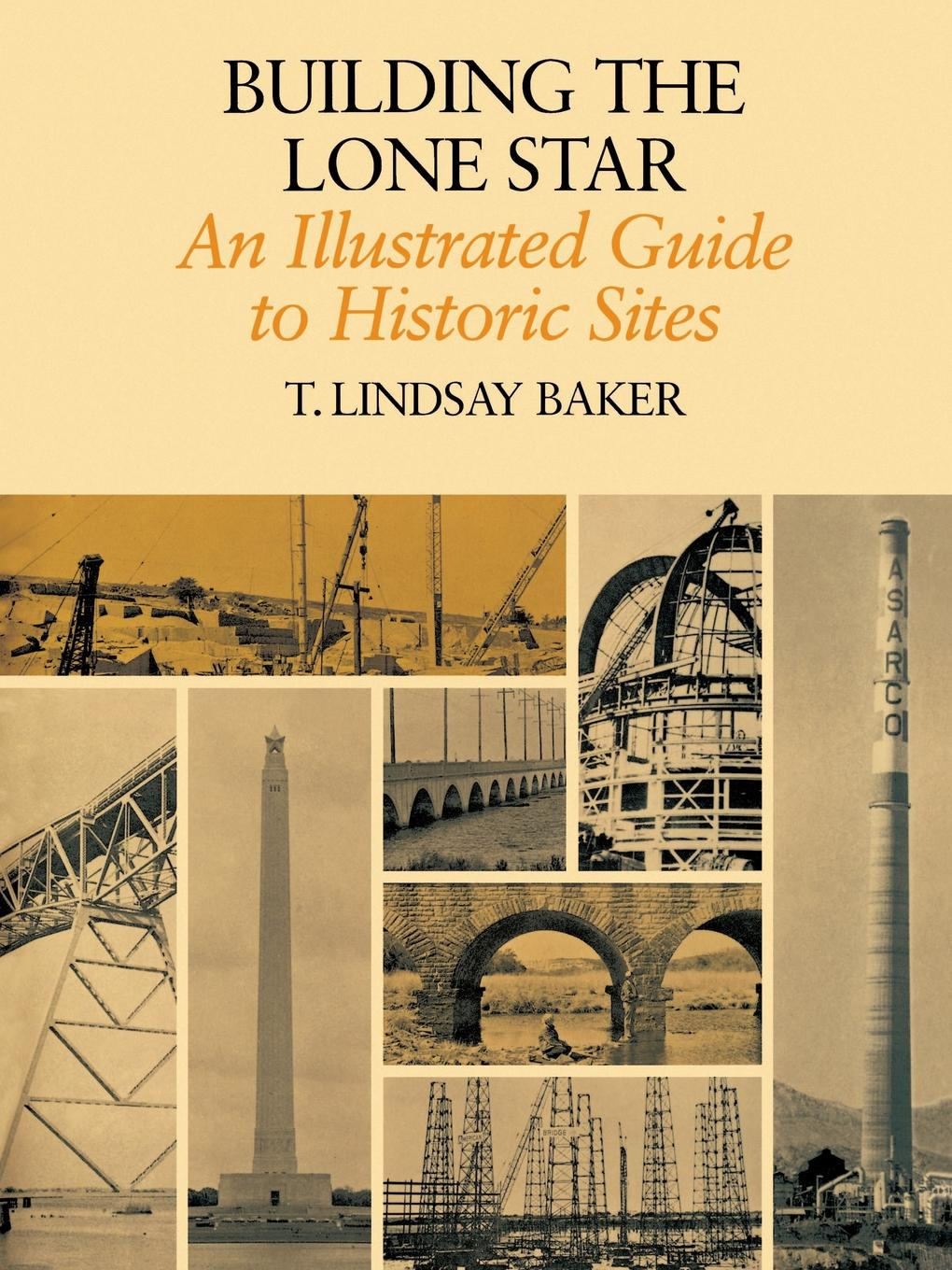T. Lindsay Baker Building the Lone Star. An Illustrated Guide to Historic Sites francis ching d k building codes illustrated a guide to understanding the 2015 international building code