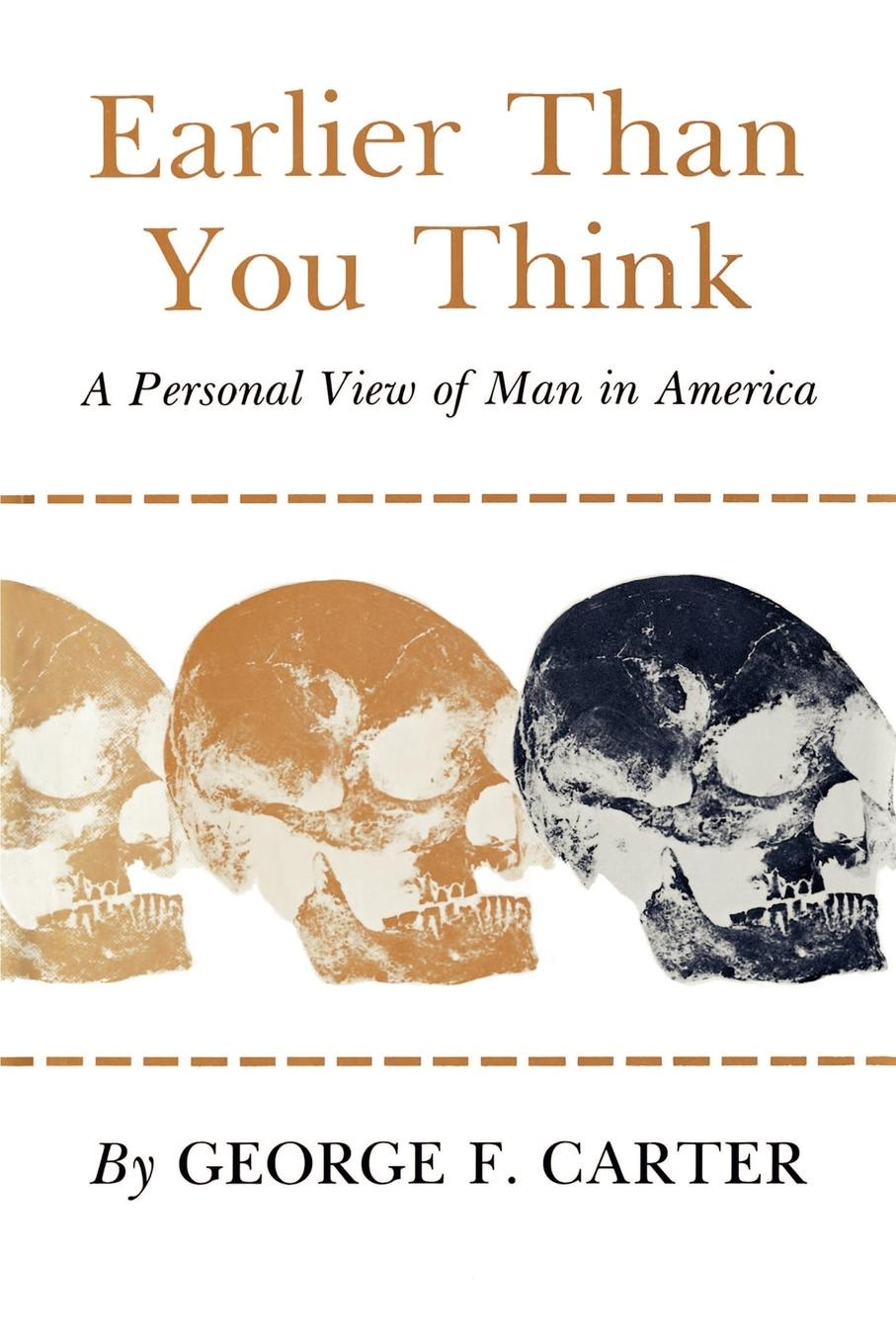 George F. Carter Earlier Than You Think. A Personal View of Man in America a man in uniform