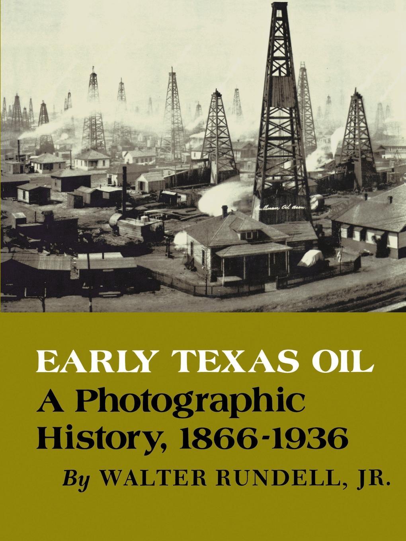 Walter Jr. Rundell Early Texas Oil. A Photographic History, 1866-1936 отсутствует памяти академика а н северцова 1866 1936