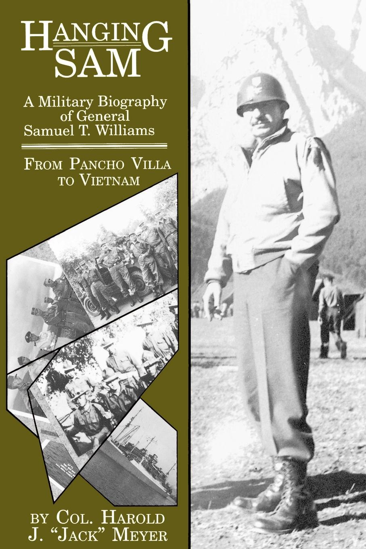 Harold Jack Meyer Hanging Sam. A Military Biography of General Samuel T. Williams: From Pancho Villa to Vietnam pancho barraza tijuana