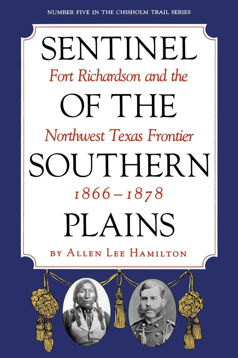 цена Allen Lee Hamilton Sentinel of the Southern Plains. Fort Richardson and the Northwest Texas Frontier, 1866-1878 онлайн в 2017 году
