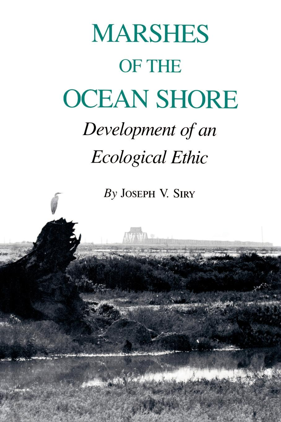 Joseph V. Siry Marshes of the Ocean Shore. Development of an Ecological Ethic being ecological