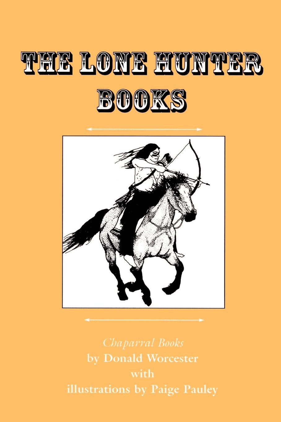 Donald Emmet Worcester The Lone Hunter Books. War Pony/Lone Hunter's Gray Pony/Lone Hunter and the Cheyennes a m hunter archibald macbride hunter exploring the new testament