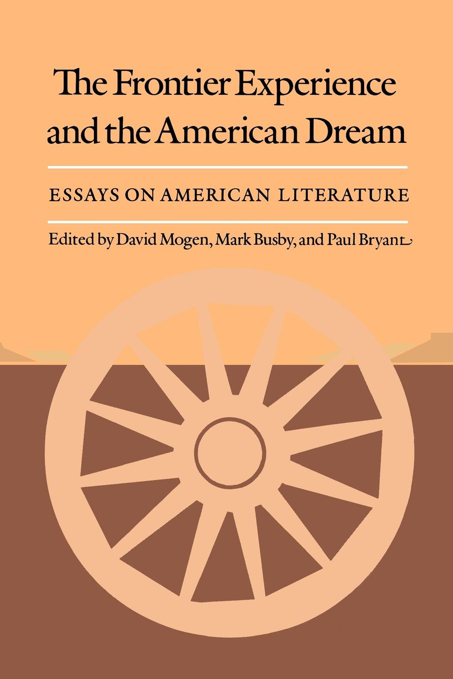 The Frontier Experience and the American Dream. Essays on Literature