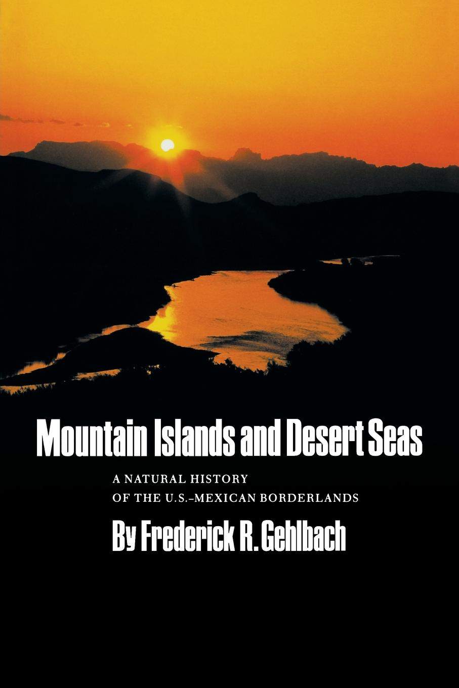 Frederick R. Gehlbach Mountain Islands and Desert Seas across enemy seas
