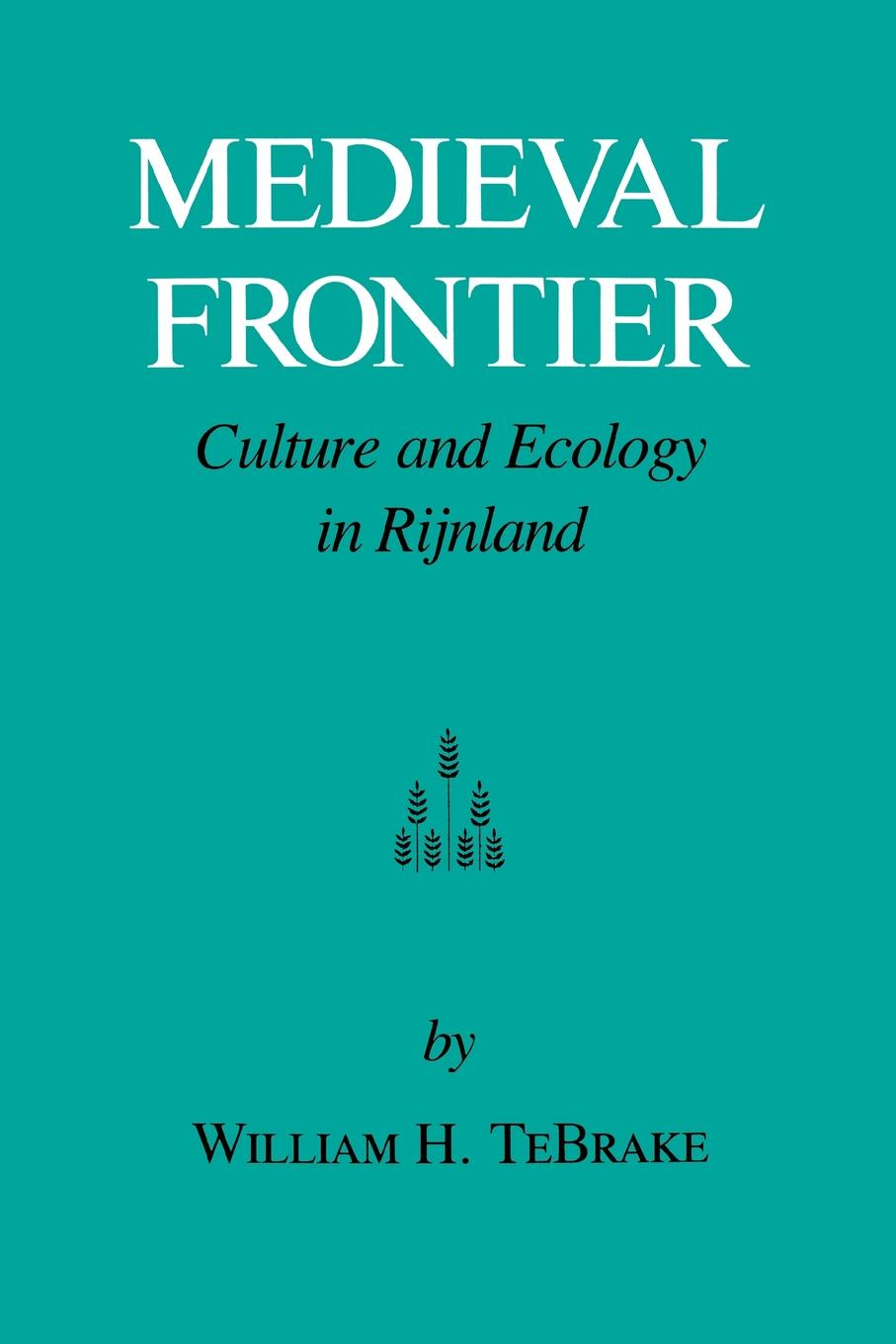 William H. Tebrake Medieval Frontier. Culture and Ecology in Rijnland william beezley h a companion to mexican history and culture