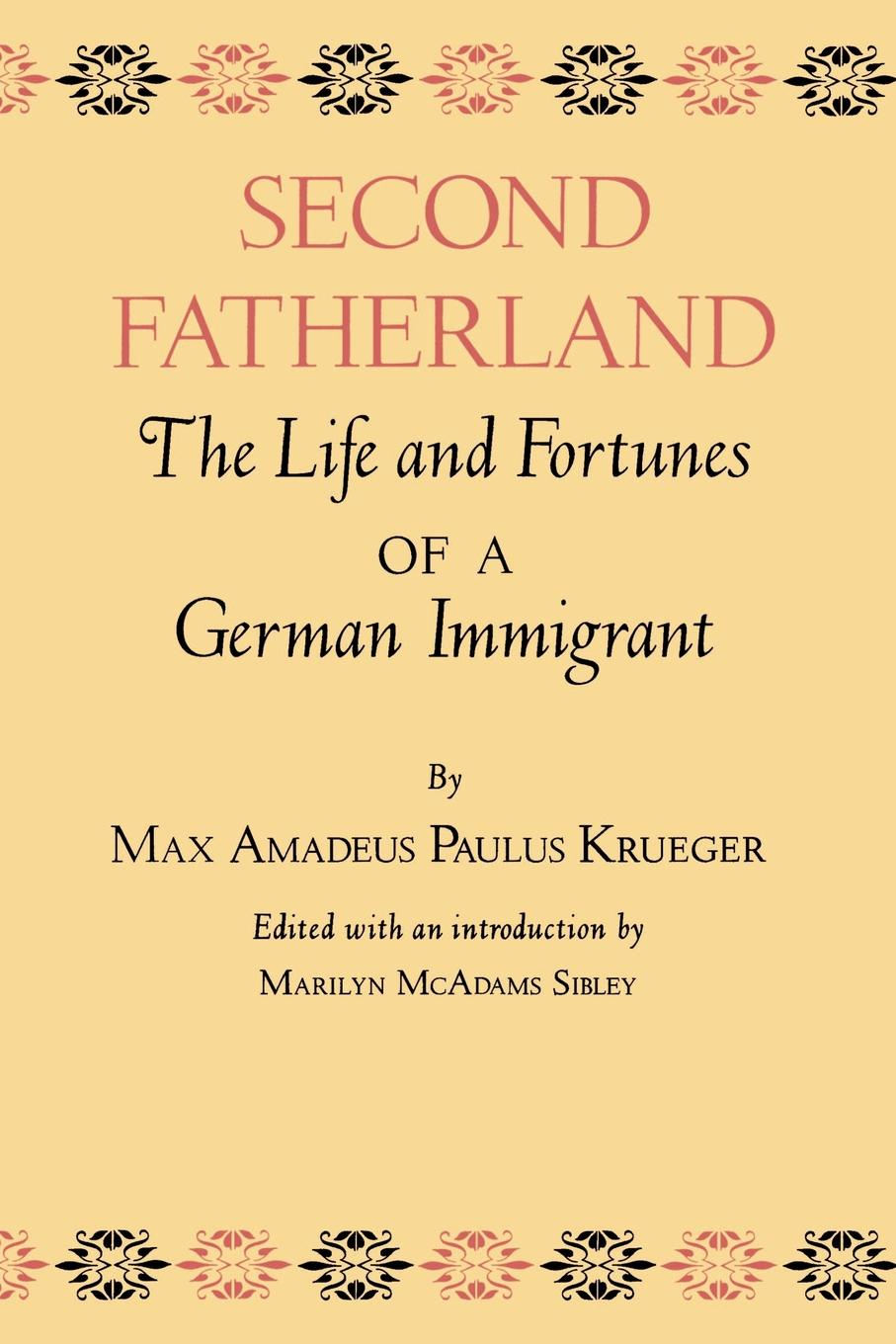 цена Max Amadeus Paulus Krueger Second Fatherland. The Life and Fortunes of a German Immigrant онлайн в 2017 году