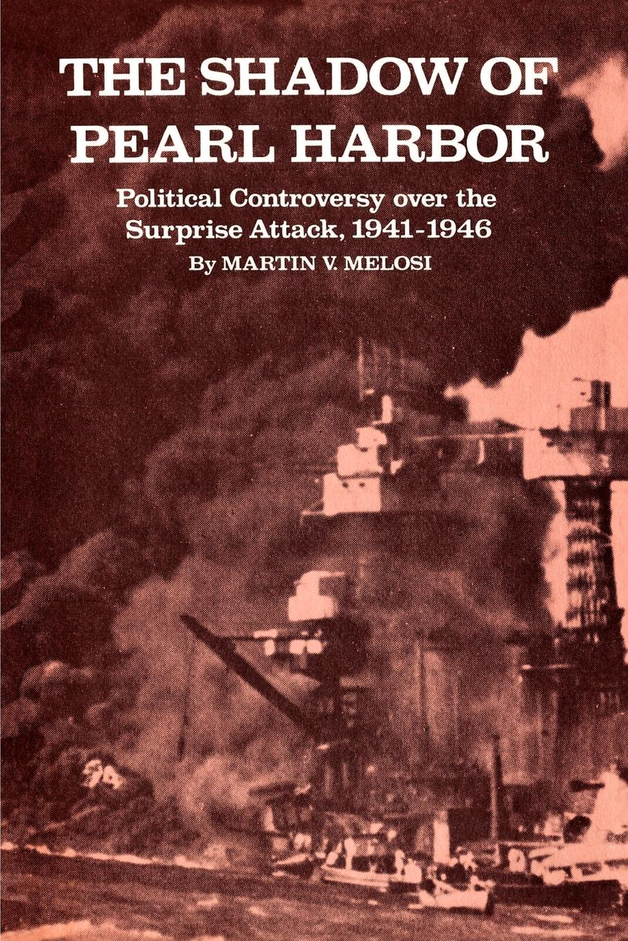 цены Martin V. Melosi The Shadow of Pearl Harbor. Political Controversy Over the Surprise Attack, 1941-1946