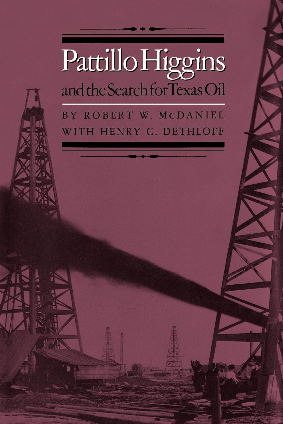 Robert W. McDaniel Pattillo Higgins and the Search for Texas Oil higgins j the midnight bell